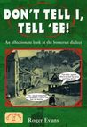 Don't Tell I, Tell 'Ee: an affectionate look at the Somerset dialect