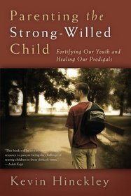 Parenting the Strong-Willed Child by Kevin Hinckley
