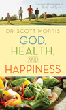 God, Health, and Happiness: Discover Wholeness in Body and Spirit