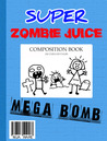 Super Zombie Juice Mega Bomb: The Graphic Novel