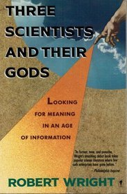 Three Scientists and Their Gods by Robert Wright