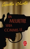 Un meurtre sera commis le... by Agatha Christie