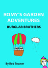 Romy's Garden Adventures: Burglar Brothers