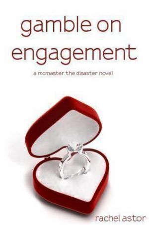 Gamble on Engagement (McMaster the Disaster #2)