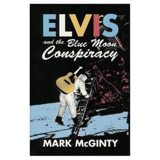 Elvis and the Blue Moon Conspiracy by Mark McGinty