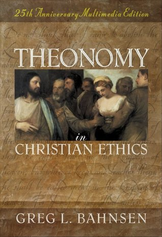 Theonomy in Christian Ethics by Greg L. Bahnsen