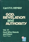 God, Revelation, and Authority, Volume 6: God Who Stands and Stays, Part Two