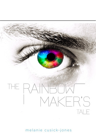 The Rainbow Maker's Tale by Melanie Cusick-Jones