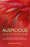 Auspicious Good Fortune: One woman's inspirational journey from Western disillusionment to Eastern spiritual fulfilment