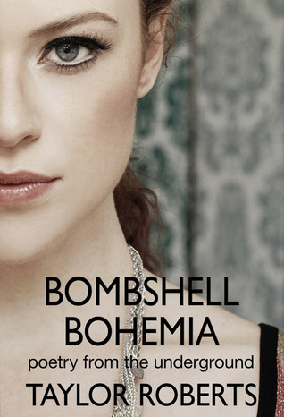 Bombshell Bohemia, poetry from the underground by Taylor Roberts