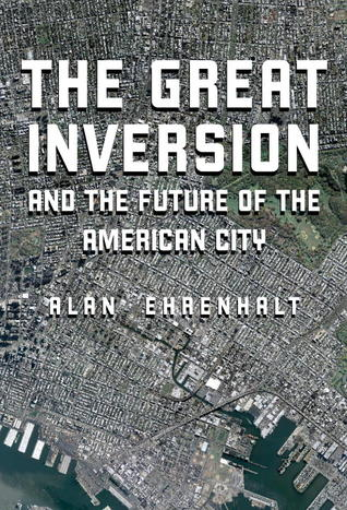 The Great Inversion and the Future of the American City by Alan Ehrenhalt