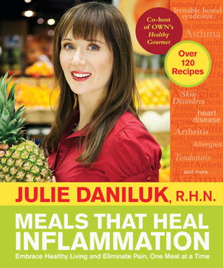Meals That Heal Inflammation by Julie Daniluk