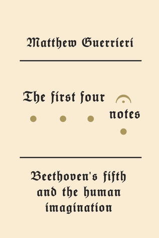 Book cover: The First Four Notes by Matthew Guerrieri