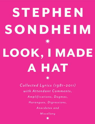 Look, I Made a Hat: Collected Lyrics, 1981-2011, With Attendant Comments, Amplifications, Dogmas, Harangues, Digressions, Anecdotes, and Miscellany