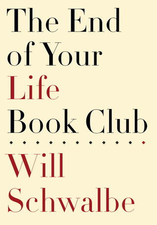 book review: the end of your life book club by will schwalbe