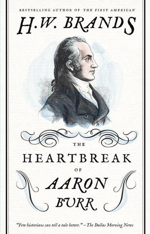 The Heartbreak of Aaron Burr by Henry  W. Brands