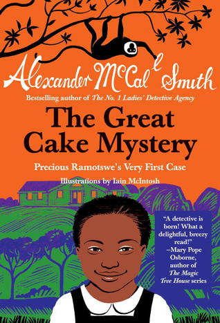 The Great Cake Mystery: Precious Ramotswe's Very First Case: A Number 1 Ladies' Detective Agency Book for Young Readers