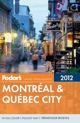 Fodor's Montreal & Quebec City 2012 by Fodor's Travel Publications...