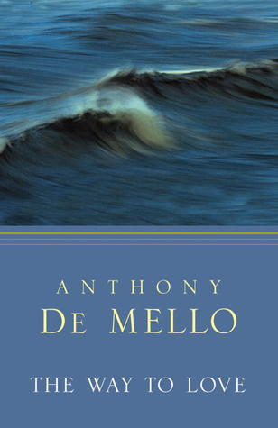 The Way to Love by Anthony de Mello