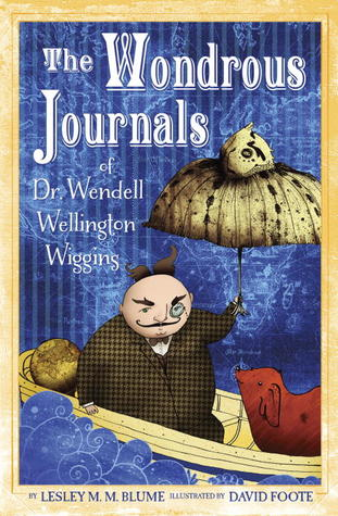 The Wondrous Journals of Dr. Wendell Wellington Wiggins by Lesley M.M. Blume