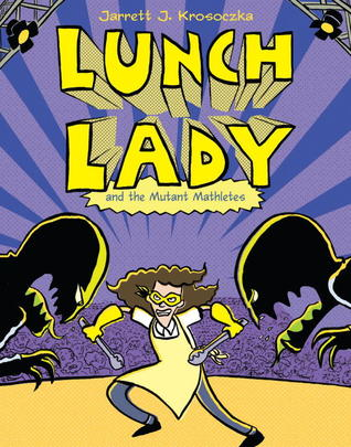 Lunch Lady and the Mutant Mathletes by Jarrett J. Krosoczka