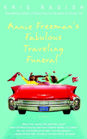 Annie Freeman's Fabulous Traveling Funeral by Kris Radish