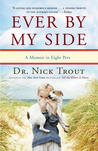 Ever By My Side: A Memoir in Eight Pets