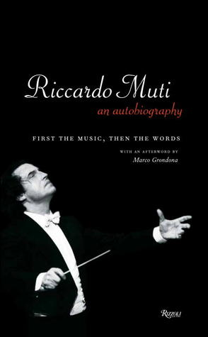 Riccardo Muti: An Autobiography: First the Music, Then the Words