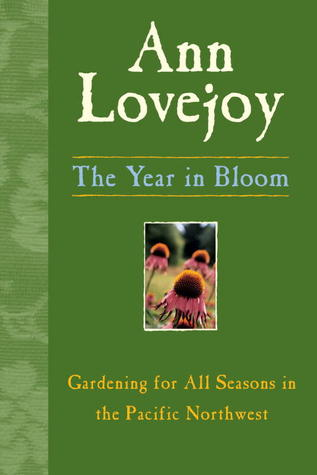 The Year in Bloom: Gardening for All Seasons in the Pacific Northwest