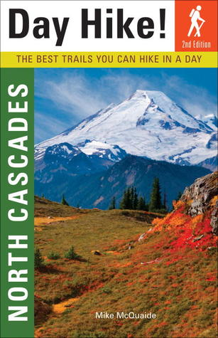 Day Hike! North Cascades, 2nd Edition: The Best Trails You Can Hike In a Day