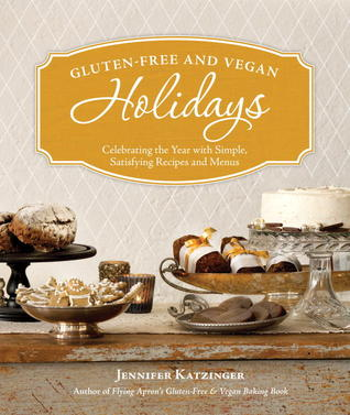 Gluten Free and Vegan Holidays: Celebrating the Year with Simple, Satisfying Recipes and Menus