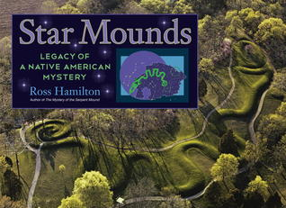 Star Mounds: Legacy of a Native American Mystery: Landscape Stories of the Medicine Days