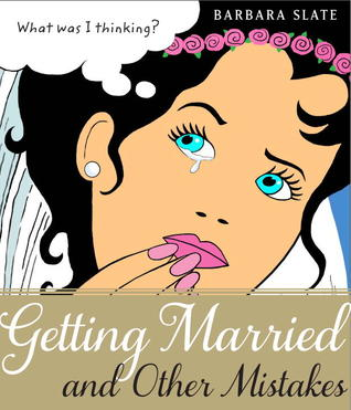 Getting Married and Other Mistakes by Barbara Slate