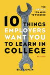 10 Things Employers Want You to Learn in College, Revised: The Skills You Need to Succeed