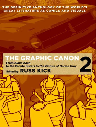 The Graphic Canon, Vol. 2: From &quot;Kubla Khan&quot; to the Bronte Sisters to The Picture of Dorian Gray