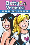 Betty &amp; Veronica: Best Friends Forever