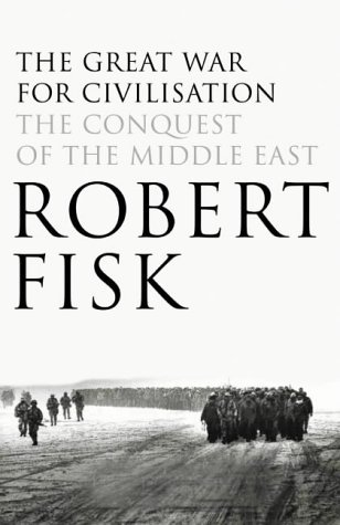 The Great War For Civilization by Robert Fisk