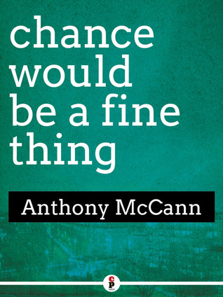 chance would be a fine thing by Anthony McCann