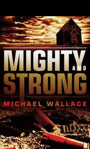 Mighty and Strong by Michael  Wallace