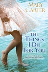 The Things I Do For You by Mary Carter