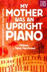 My Mother Was An Upright Piano by Tania Hershman