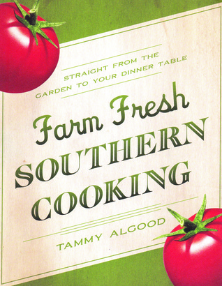 Farm Fresh Southern Cooking by Tammy Algood