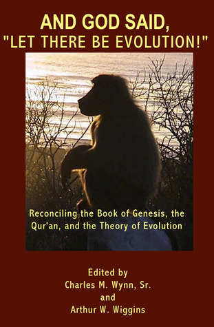 And God Said, 'Let There Be Evolution! by Charles M. Wynn, Sr.