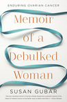 Memoir of a Debulked Woman by Susan Gubar