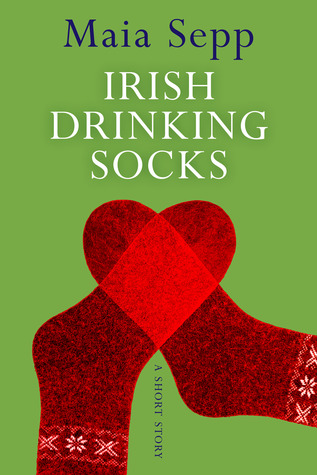 Irish Drinking Socks - A Novel Excerpt by Maia Sepp