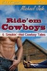 Ride 'em Cowboys: 6 Smokin' Hot Cowboy Tales