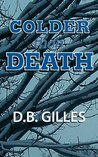 Colder Than Death by D.B. Gilles