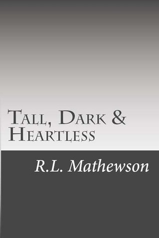 Tall, Dark & Heartless by R.L. Mathewson