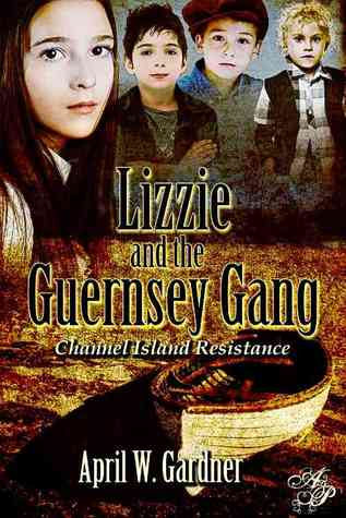 Lizzie and the Guernsey Gang by April W. Gardner