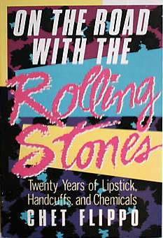 On the Road With the Rolling Stones: 20 Years of Lipstick, Handcuffs and Chemicals Chet Flippo
